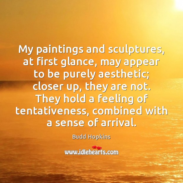 Image, My paintings and sculptures, at first glance, may appear to be purely