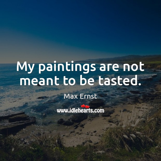 Image, My paintings are not meant to be tasted.