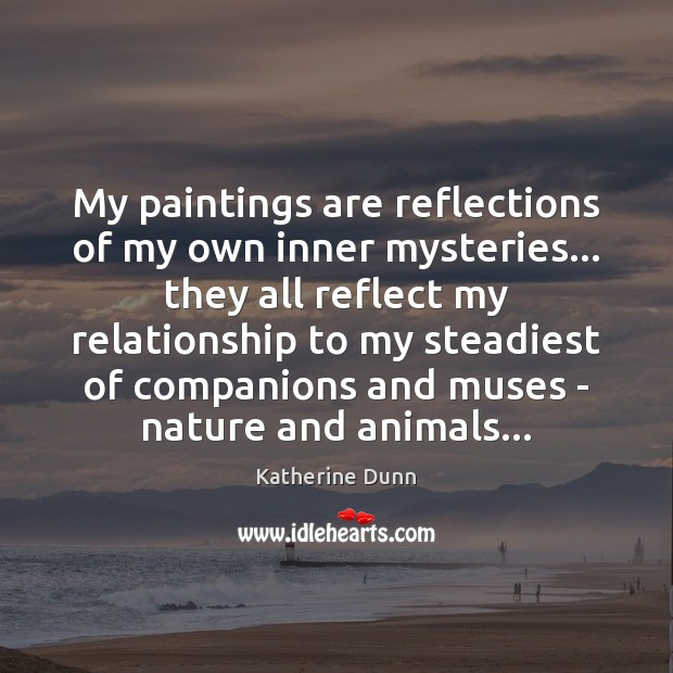 Image, My paintings are reflections of my own inner mysteries… they all reflect