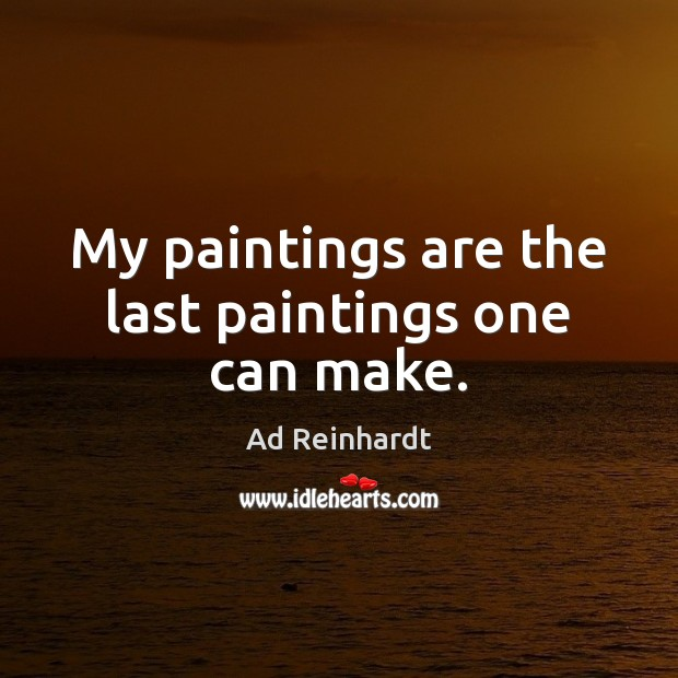 My paintings are the last paintings one can make. Image