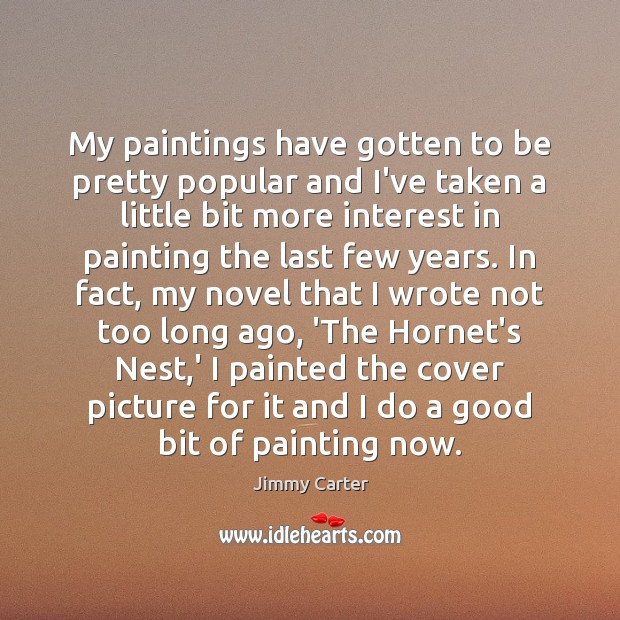 Image, My paintings have gotten to be pretty popular and I've taken a