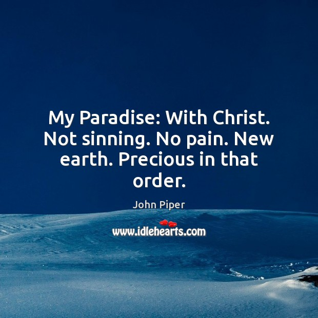 My Paradise: With Christ. Not sinning. No pain. New earth. Precious in that order. Image