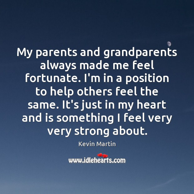 My parents and grandparents always made me feel fortunate. I'm in a Image