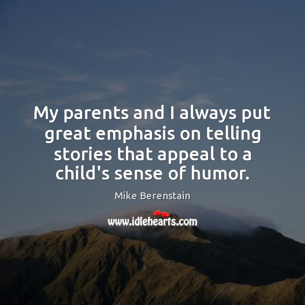 My parents and I always put great emphasis on telling stories that Mike Berenstain Picture Quote