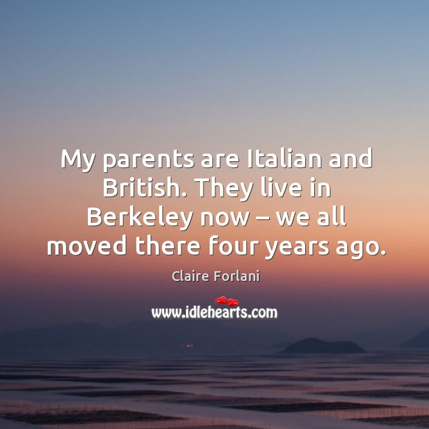 My parents are italian and british. They live in berkeley now – we all moved there four years ago. Image