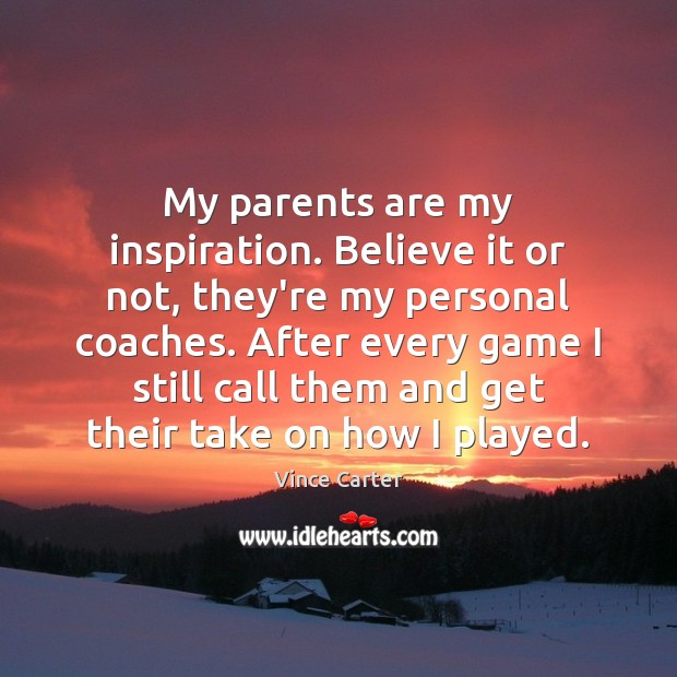 My parents are my inspiration. Believe it or not, they're my personal Image