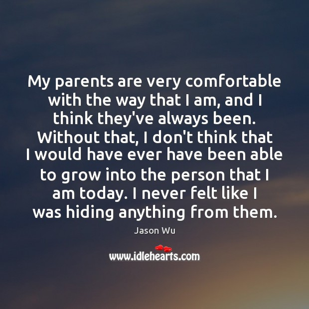 My parents are very comfortable with the way that I am, and Jason Wu Picture Quote