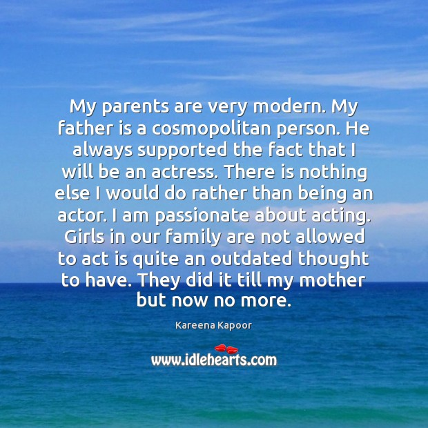 My parents are very modern. My father is a cosmopolitan person. He Father Quotes Image