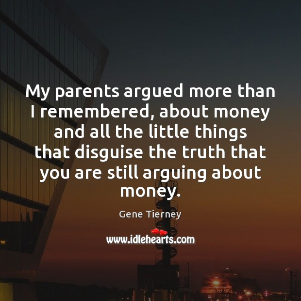 My parents argued more than I remembered, about money and all the Image