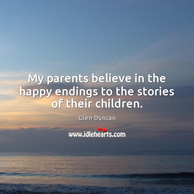 Image, My parents believe in the happy endings to the stories of their children.