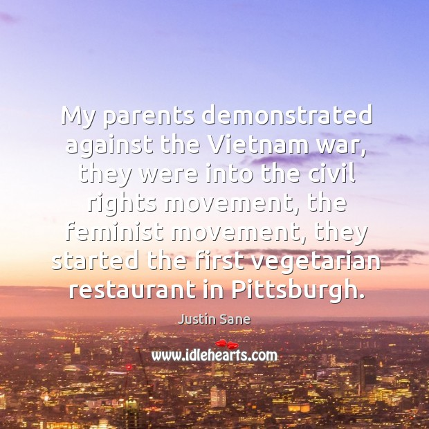 My parents demonstrated against the vietnam war, they were into the civil rights movement Image
