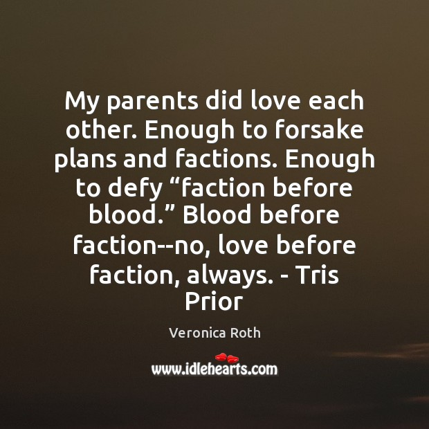 My parents did love each other. Enough to forsake plans and factions. Image