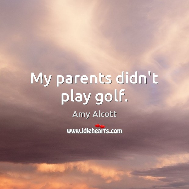 Image, My parents didn't play golf.