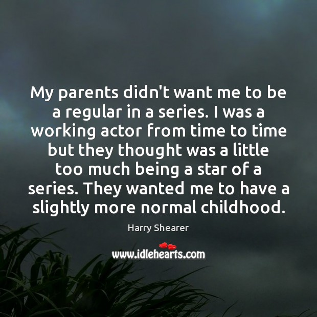My parents didn't want me to be a regular in a series. Harry Shearer Picture Quote