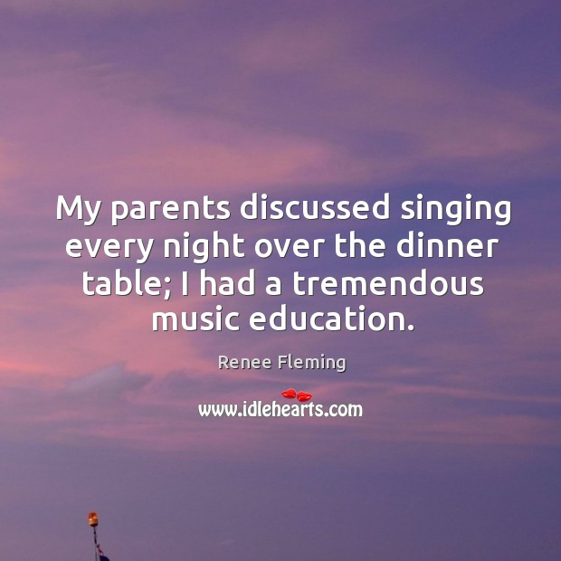 My parents discussed singing every night over the dinner table; I had a tremendous music education. Image