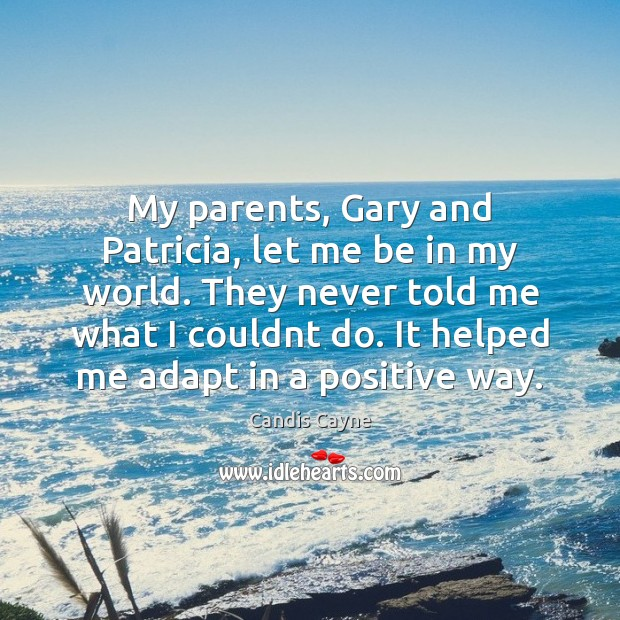 My parents, Gary and Patricia, let me be in my world. They Image