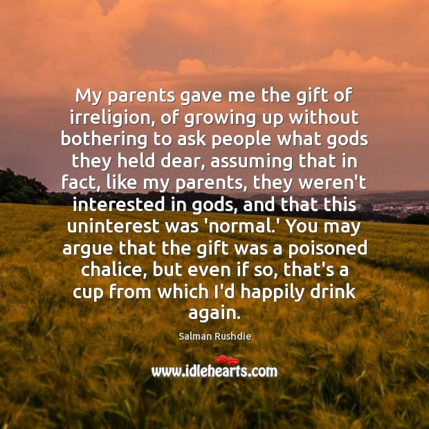 My parents gave me the gift of irreligion, of growing up without Salman Rushdie Picture Quote