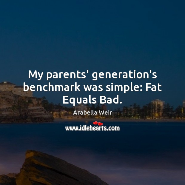 Image, My parents' generation's benchmark was simple: Fat Equals Bad.