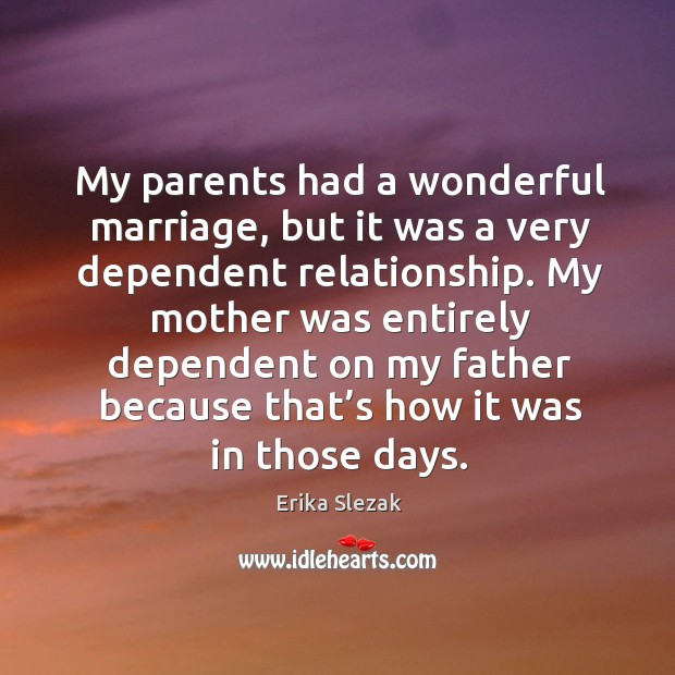 My parents had a wonderful marriage, but it was a very dependent relationship. Image