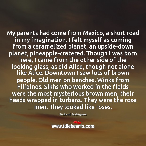 My parents had come from Mexico, a short road in my imagination. Image