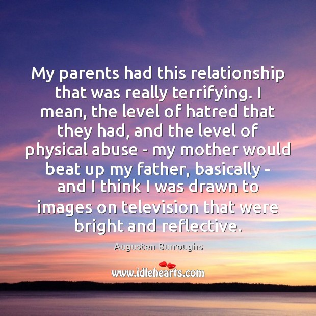 My parents had this relationship that was really terrifying. I mean, the Augusten Burroughs Picture Quote