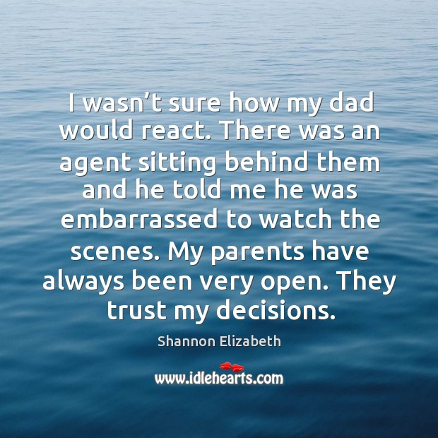 My parents have always been very open. They trust my decisions. Shannon Elizabeth Picture Quote