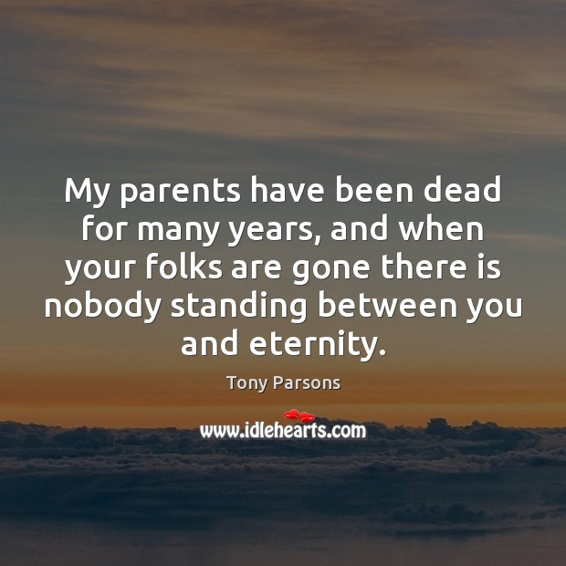 My parents have been dead for many years, and when your folks Image