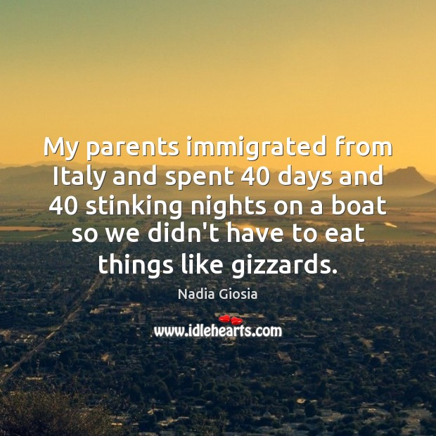 My parents immigrated from Italy and spent 40 days and 40 stinking nights on Image