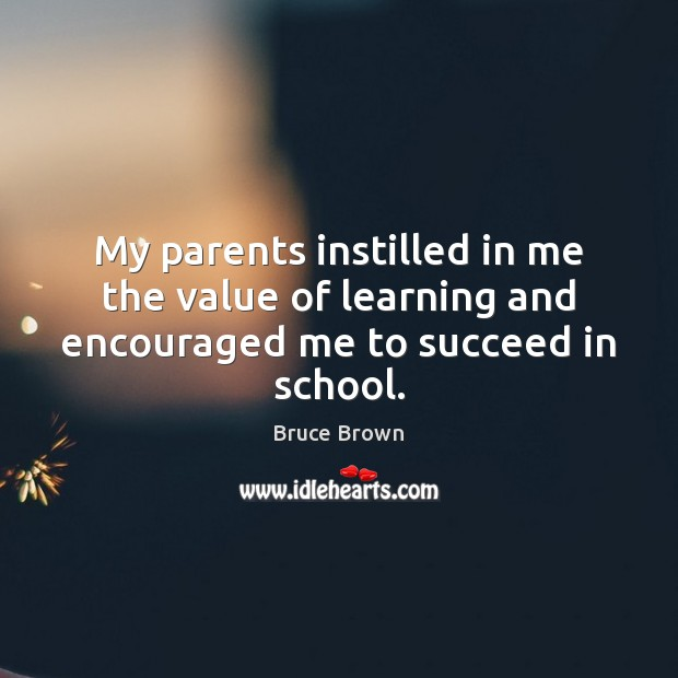 Image, My parents instilled in me the value of learning and encouraged me to succeed in school.