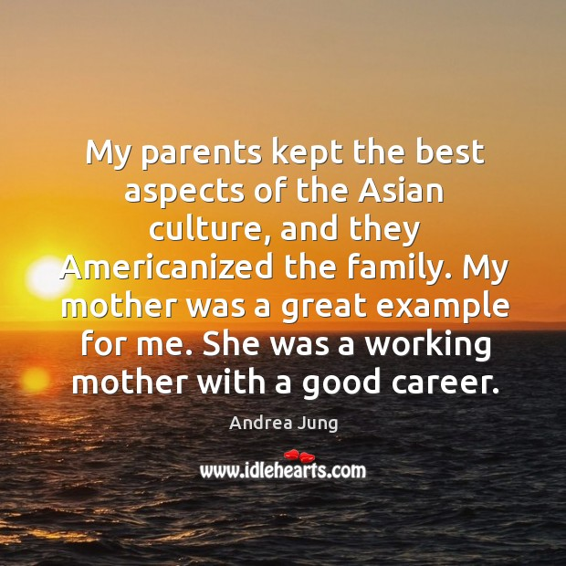 Image, My parents kept the best aspects of the asian culture, and they americanized the family.
