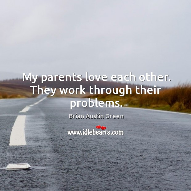My parents love each other. They work through their problems. Brian Austin Green Picture Quote