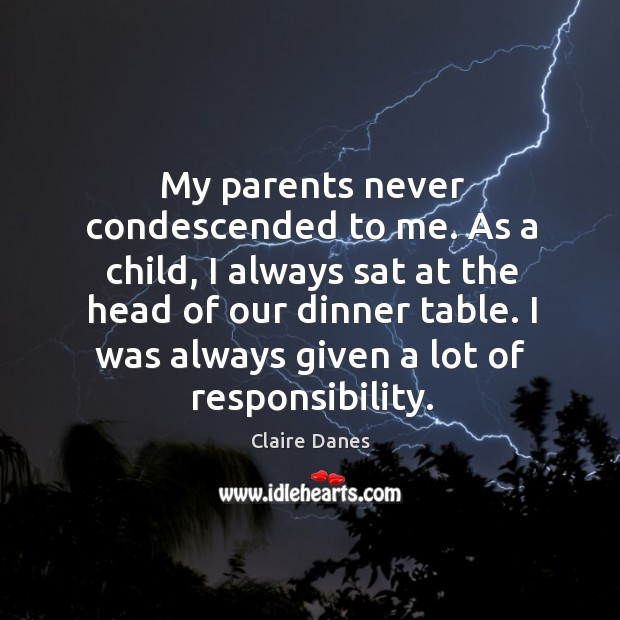 My parents never condescended to me. As a child, I always sat Image