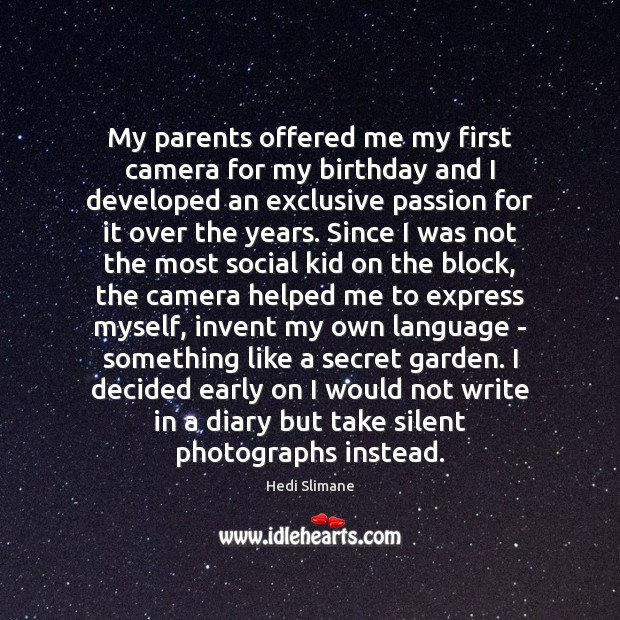 My parents offered me my first camera for my birthday and I Image