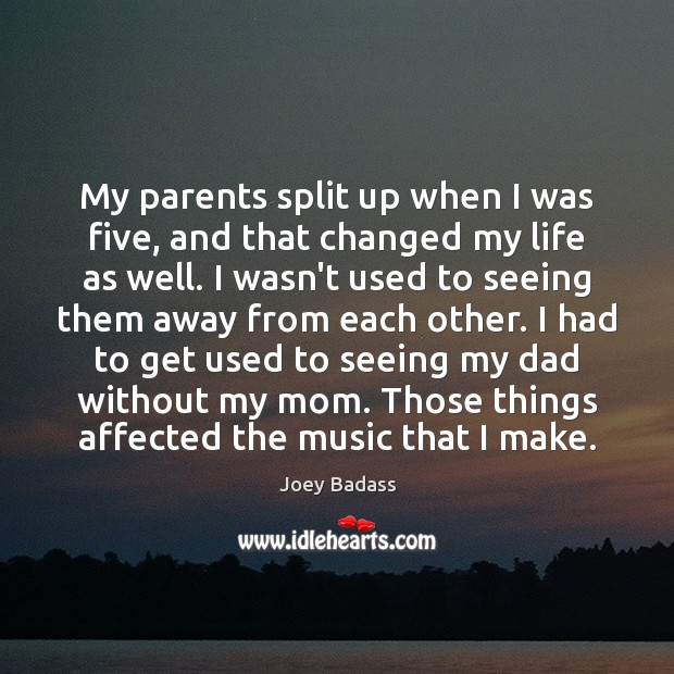 Image, My parents split up when I was five, and that changed my