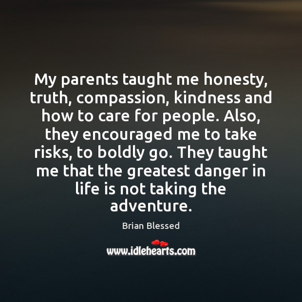 My parents taught me honesty, truth, compassion, kindness and how to care Image