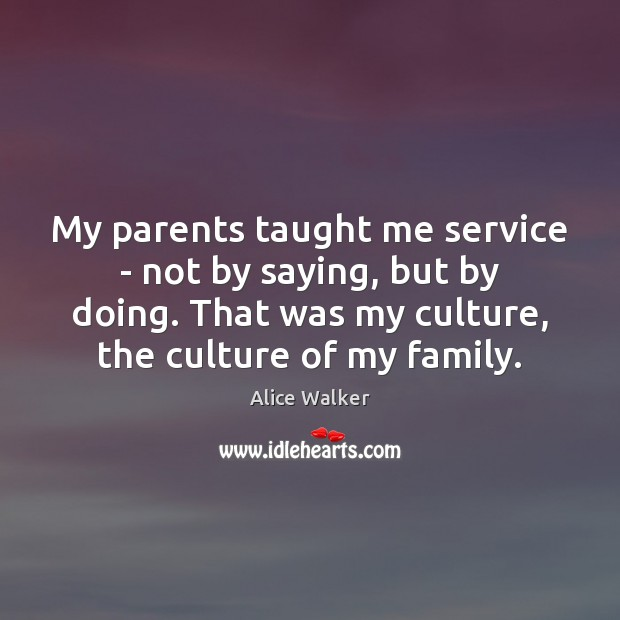 Image, My parents taught me service – not by saying, but by doing.