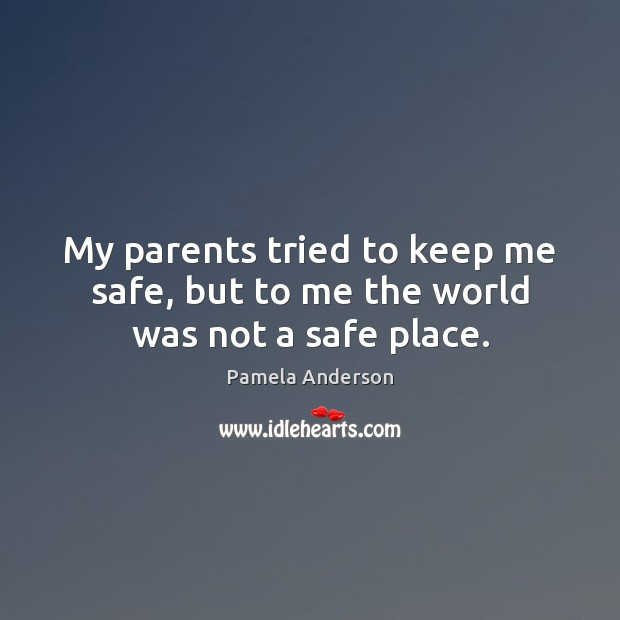 Image, My parents tried to keep me safe, but to me the world was not a safe place.