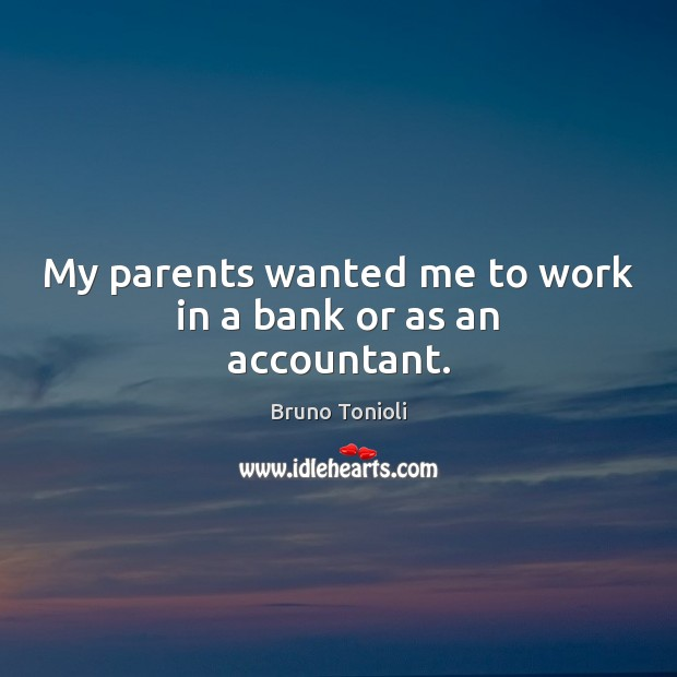 Image, My parents wanted me to work in a bank or as an accountant.