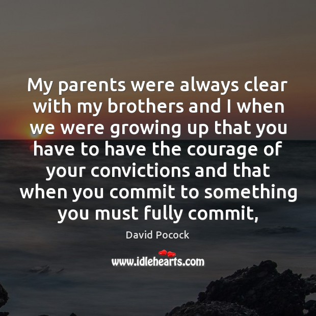 My parents were always clear with my brothers and I when we Image
