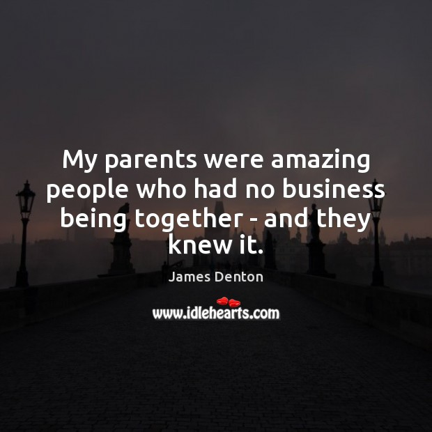 My parents were amazing people who had no business being together – and they knew it. Image