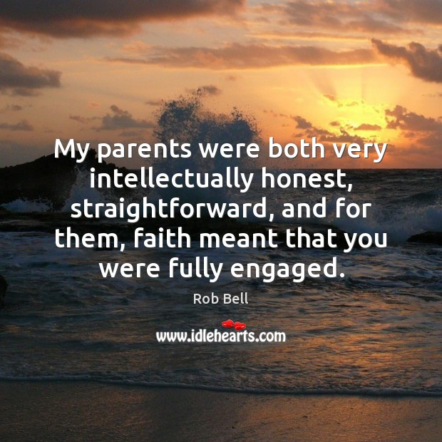 Image, My parents were both very intellectually honest, straightforward, and for them, faith