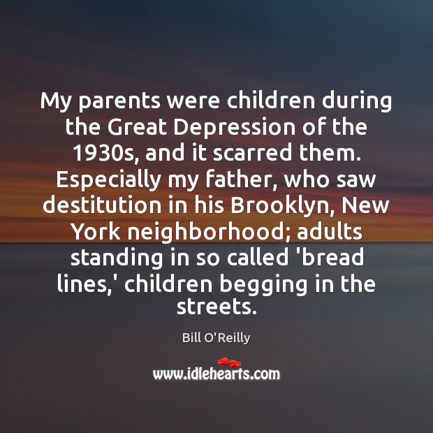 My parents were children during the Great Depression of the 1930s, and Bill O'Reilly Picture Quote