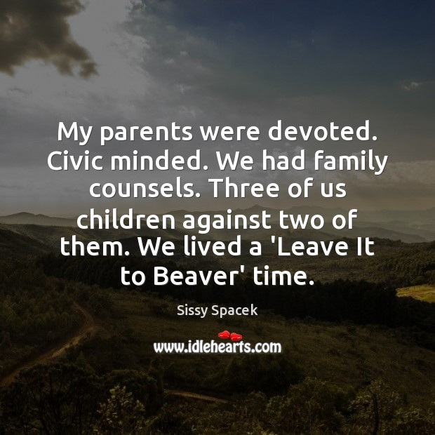 My parents were devoted. Civic minded. We had family counsels. Three of Image