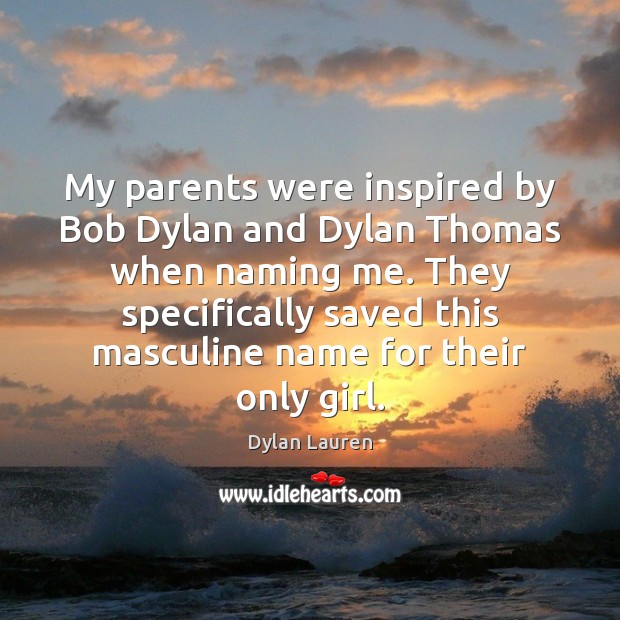 My parents were inspired by Bob Dylan and Dylan Thomas when naming Image
