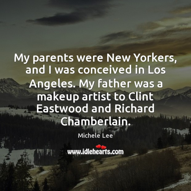 My parents were New Yorkers, and I was conceived in Los Angeles. Image