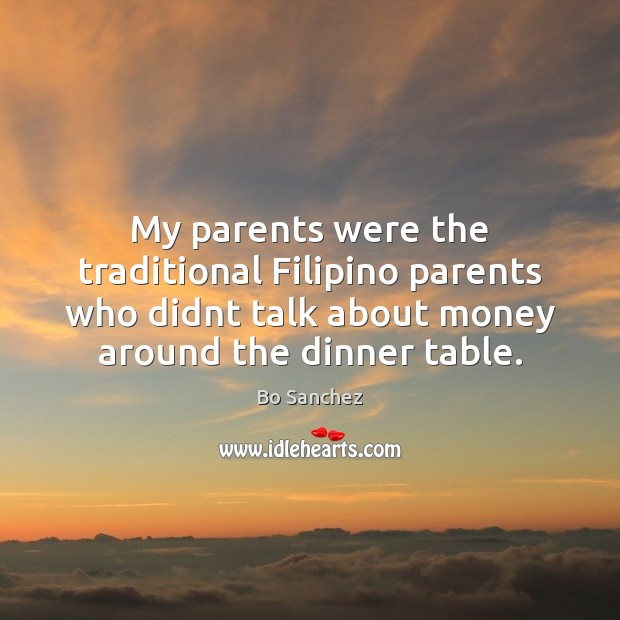 My parents were the traditional Filipino parents who didnt talk about money Bo Sanchez Picture Quote