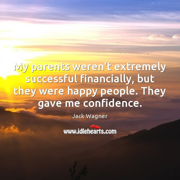 My parents weren't extremely successful financially, but they were happy people. They Image