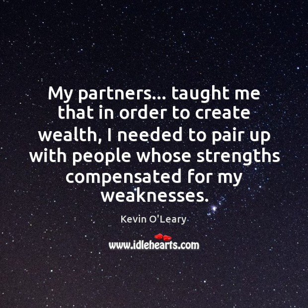 My partners… taught me that in order to create wealth, I needed Image