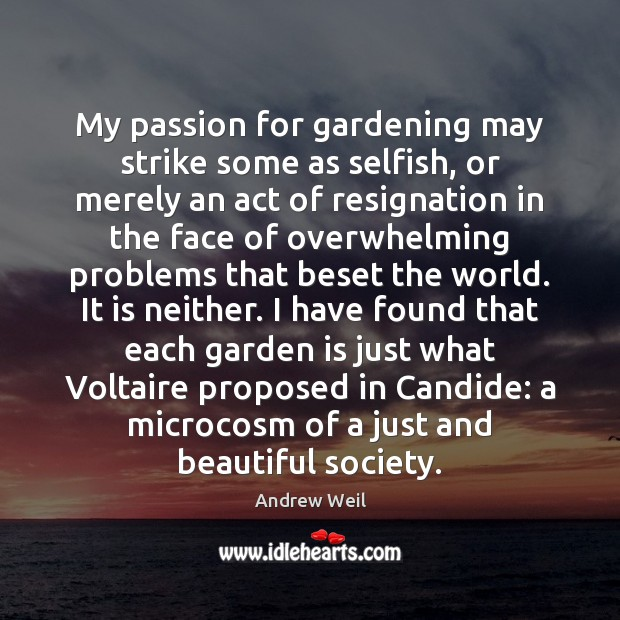 My passion for gardening may strike some as selfish, or merely an Andrew Weil Picture Quote