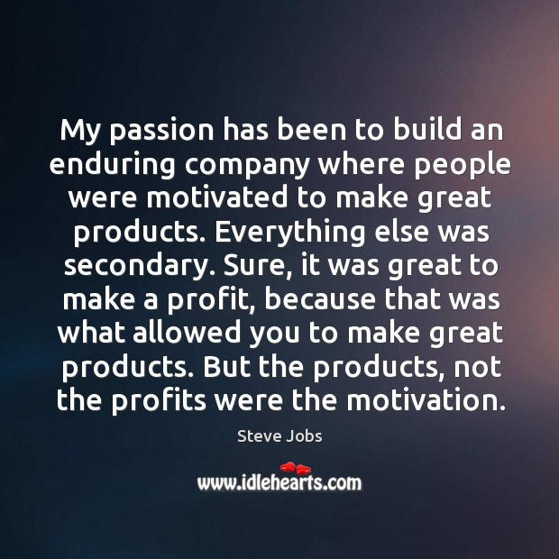 My passion has been to build an enduring company where people were Image